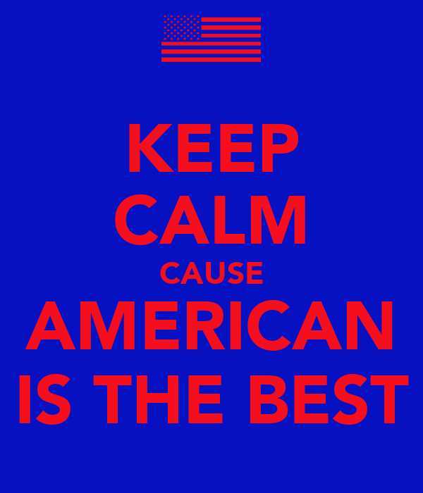 KEEP CALM CAUSE AMERICAN IS THE BEST