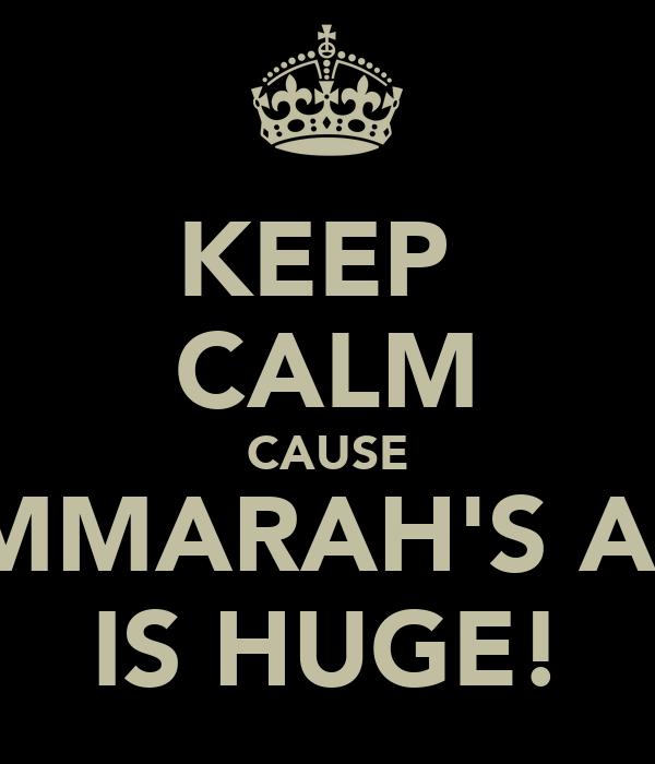KEEP  CALM CAUSE AMMARAH'S ASS IS HUGE!