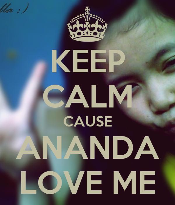 KEEP CALM CAUSE ANANDA LOVE ME