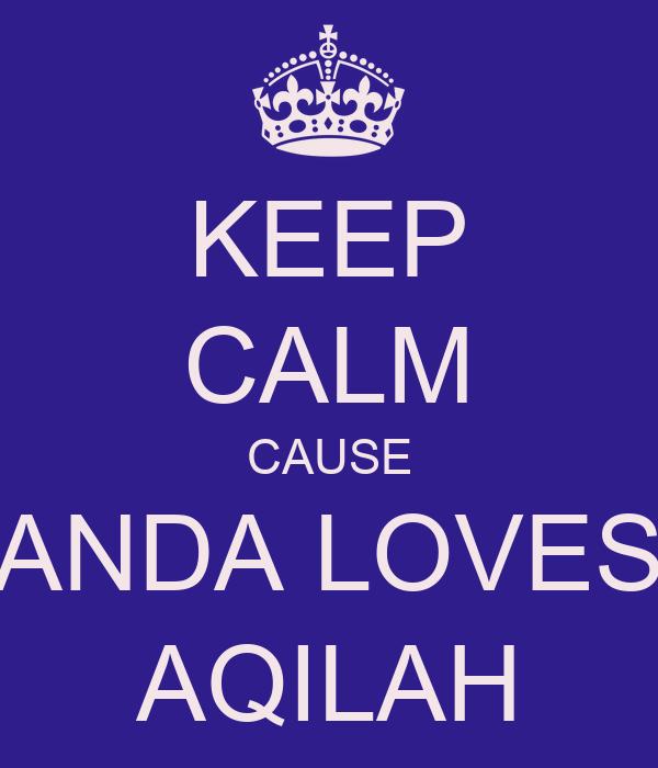 KEEP CALM CAUSE ANDA LOVES AQILAH