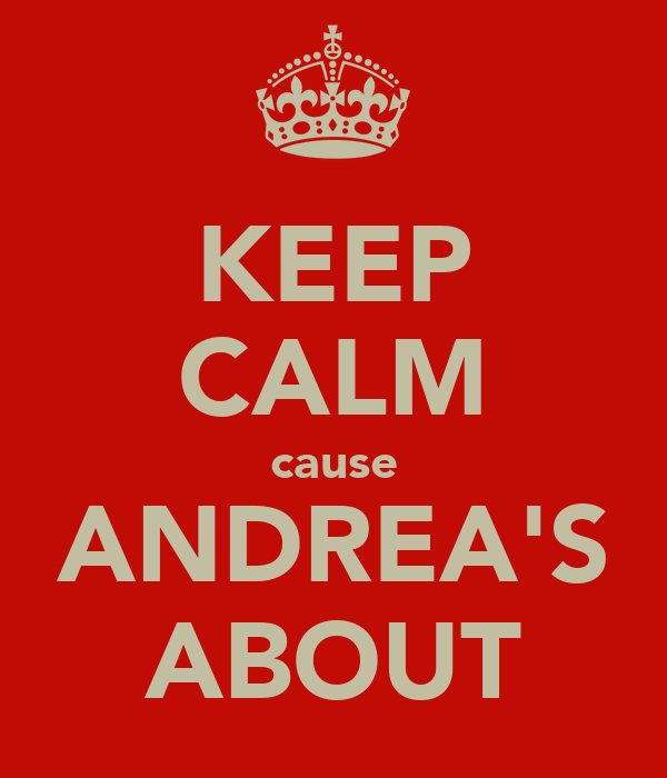 KEEP CALM cause ANDREA'S ABOUT