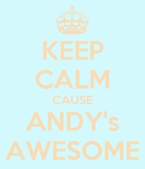 KEEP CALM CAUSE ANDY's AWESOME