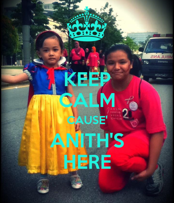 KEEP CALM CAUSE' ANITH'S HERE