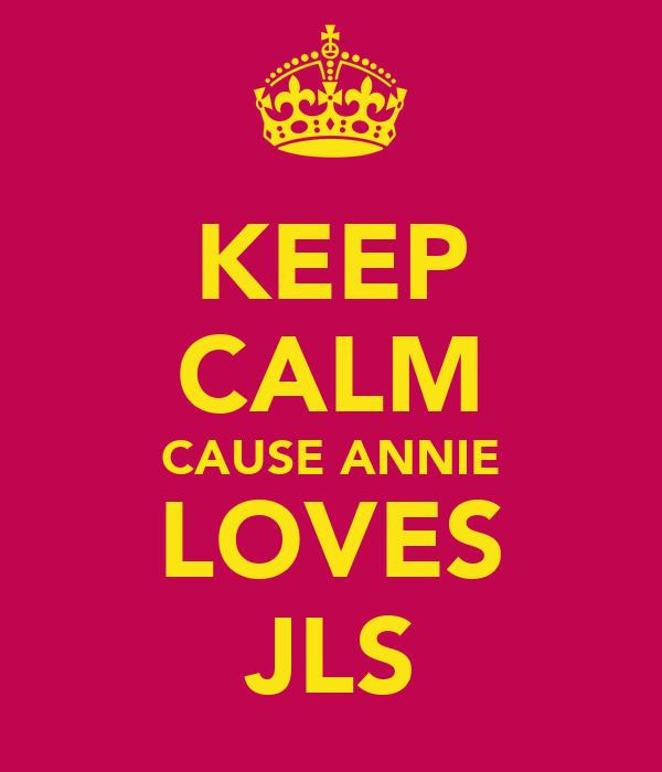 KEEP CALM CAUSE ANNIE LOVES JLS