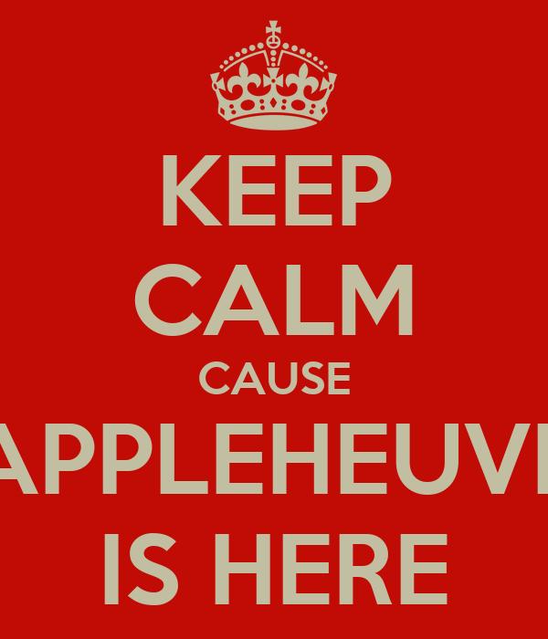 KEEP CALM CAUSE APPLEHEUVE IS HERE
