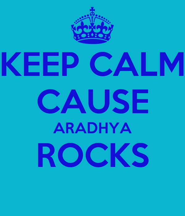 KEEP CALM CAUSE ARADHYA ROCKS