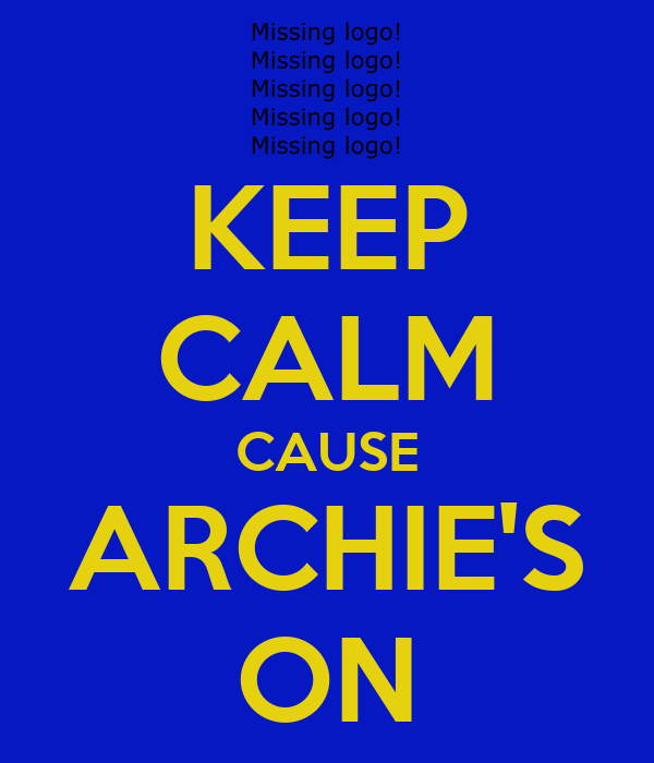 KEEP CALM CAUSE ARCHIE'S ON