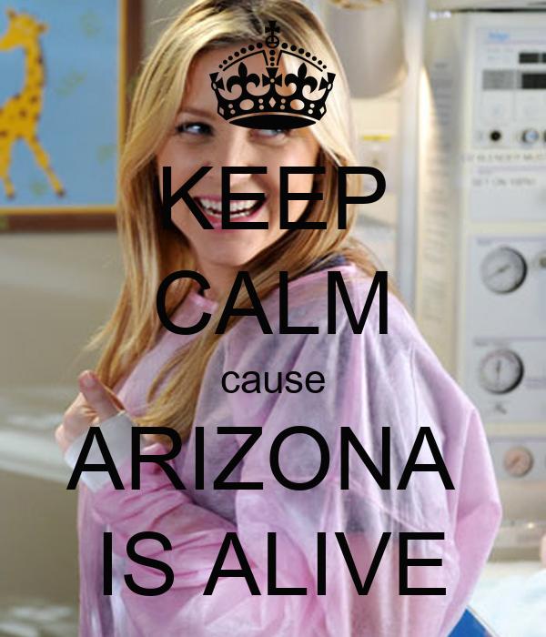 KEEP CALM cause ARIZONA  IS ALIVE