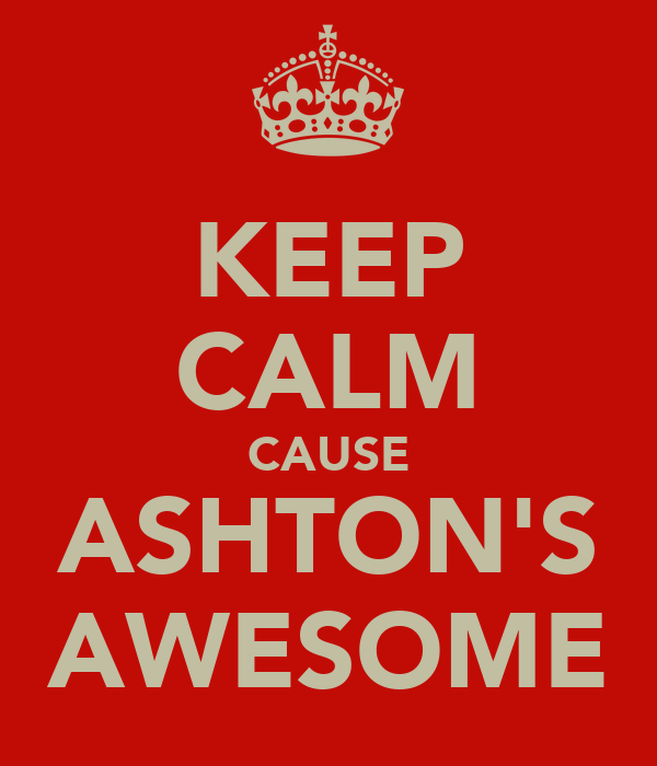 KEEP CALM CAUSE ASHTON'S AWESOME