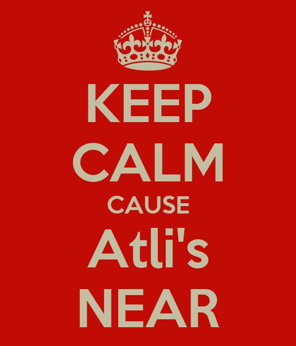 KEEP CALM CAUSE Atli's NEAR
