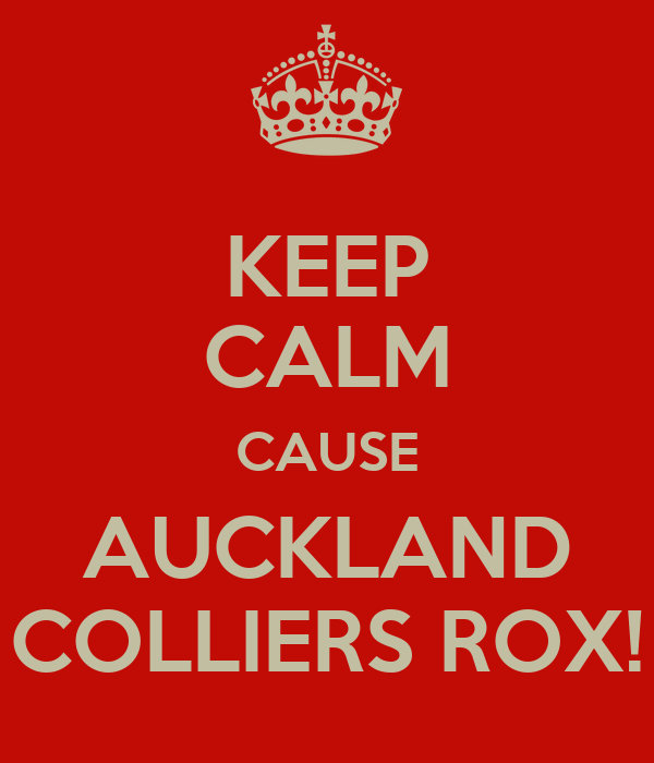 KEEP CALM CAUSE AUCKLAND COLLIERS ROX!