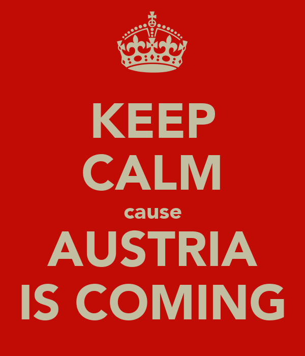 KEEP CALM cause AUSTRIA IS COMING
