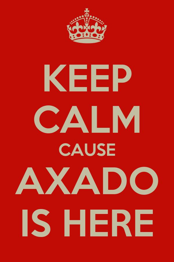 KEEP CALM CAUSE AXADO IS HERE