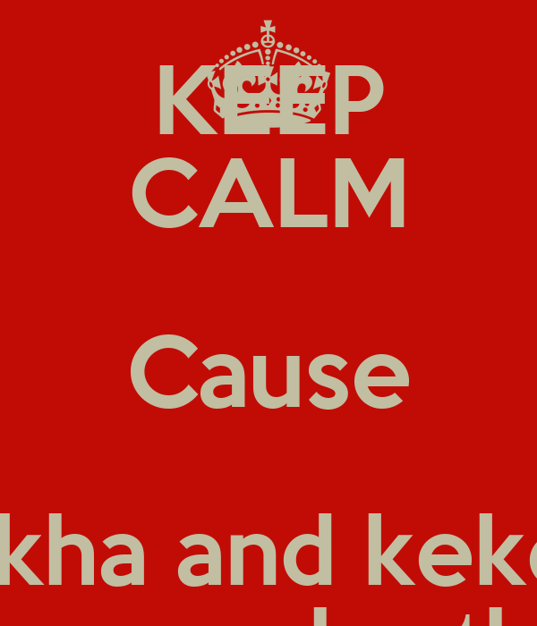 KEEP CALM Cause Ayakha and keketso Love each other