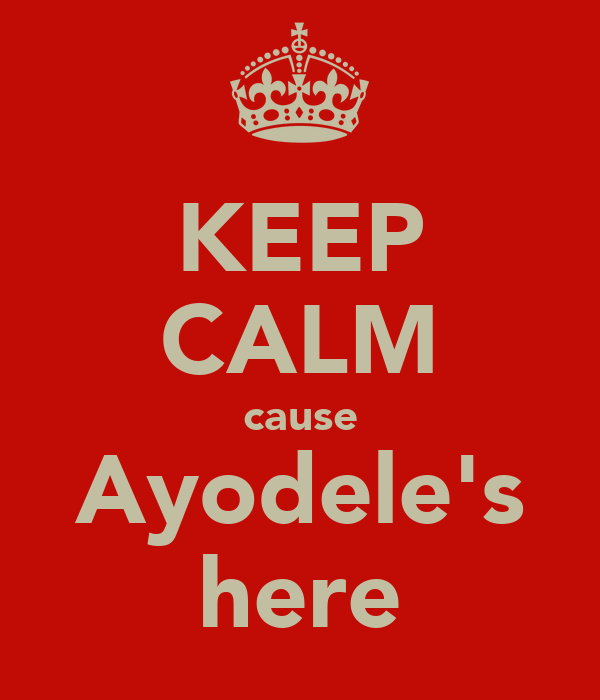 KEEP CALM cause Ayodele's here