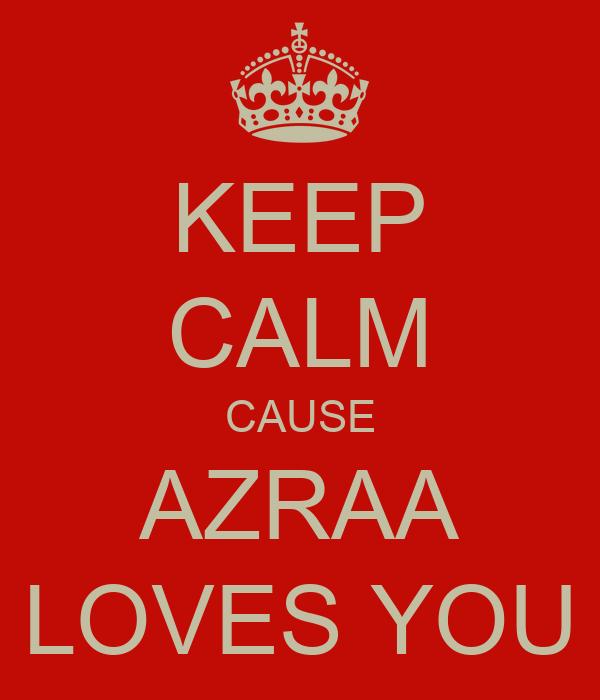 KEEP CALM CAUSE AZRAA LOVES YOU