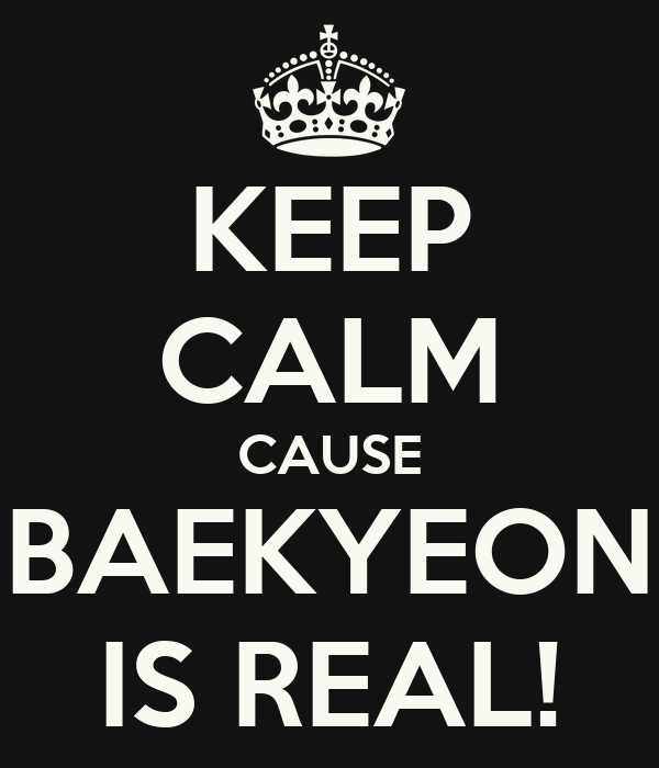 KEEP CALM CAUSE BAEKYEON IS REAL!