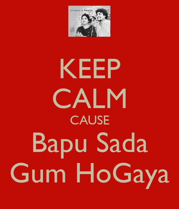 KEEP CALM CAUSE Bapu Sada Gum HoGaya