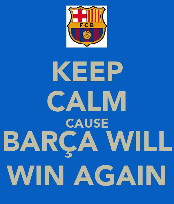 KEEP CALM CAUSE BARÇA WILL WIN AGAIN