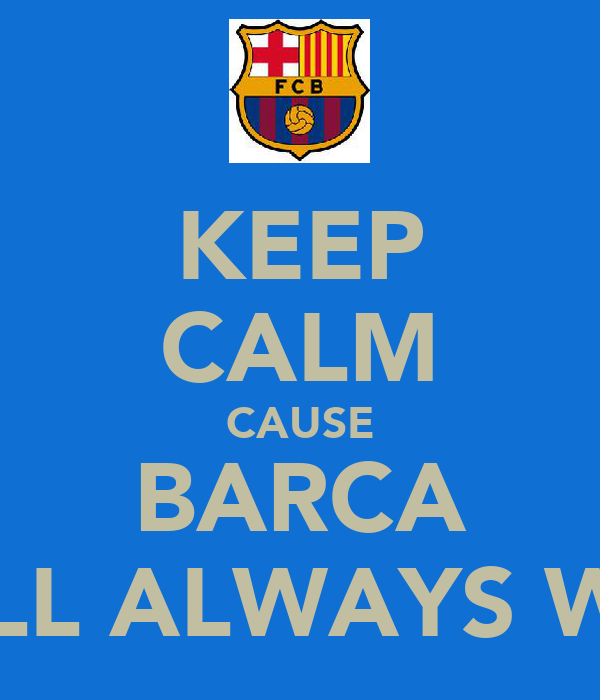 KEEP CALM CAUSE BARCA WILL ALWAYS WIN