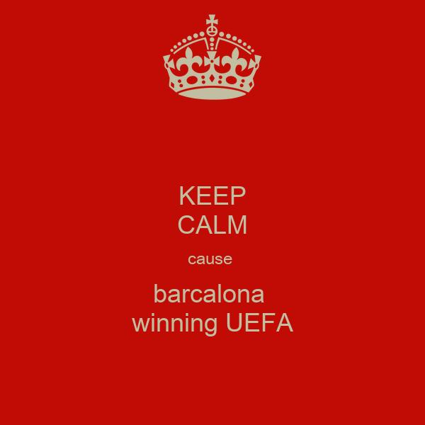 KEEP CALM cause  barcalona  winning UEFA
