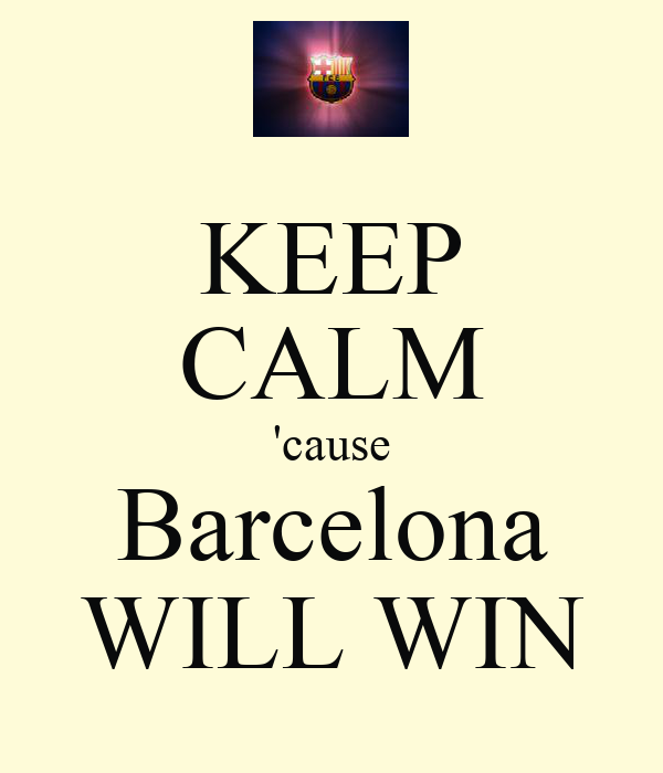 KEEP CALM 'cause Barcelona WILL WIN