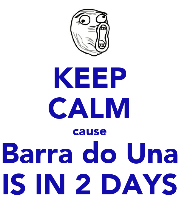 KEEP CALM cause Barra do Una IS IN 2 DAYS