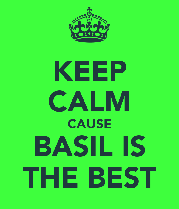 KEEP CALM CAUSE BASIL IS THE BEST