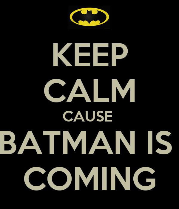 KEEP CALM CAUSE  BATMAN IS  COMING