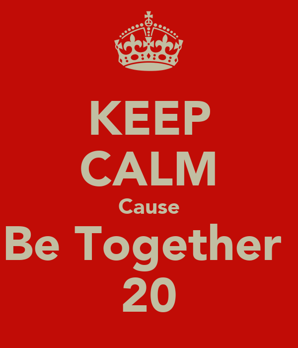 KEEP CALM Cause Be Together  20
