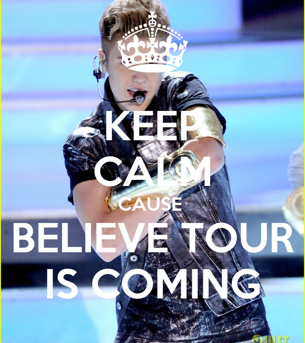 KEEP CALM CAUSE  BELIEVE TOUR IS COMING