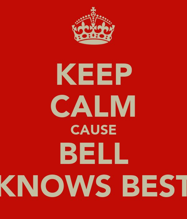 KEEP CALM CAUSE BELL KNOWS BEST