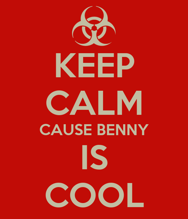 KEEP CALM CAUSE BENNY IS COOL