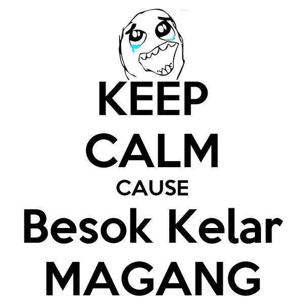 KEEP CALM CAUSE Besok Kelar MAGANG