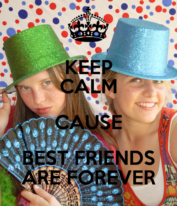 KEEP CALM CAUSE BEST FRIENDS ARE FOREVER