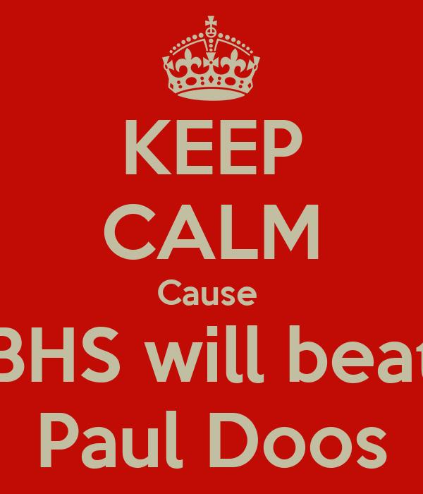 KEEP CALM Cause  BHS will beat Paul Doos