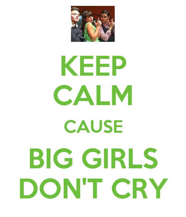 KEEP CALM CAUSE BIG GIRLS DON'T CRY