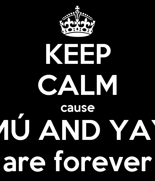 KEEP CALM cause BIMÚ AND YAYA are forever