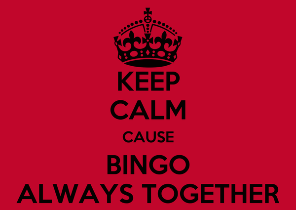 KEEP CALM CAUSE BINGO ALWAYS TOGETHER