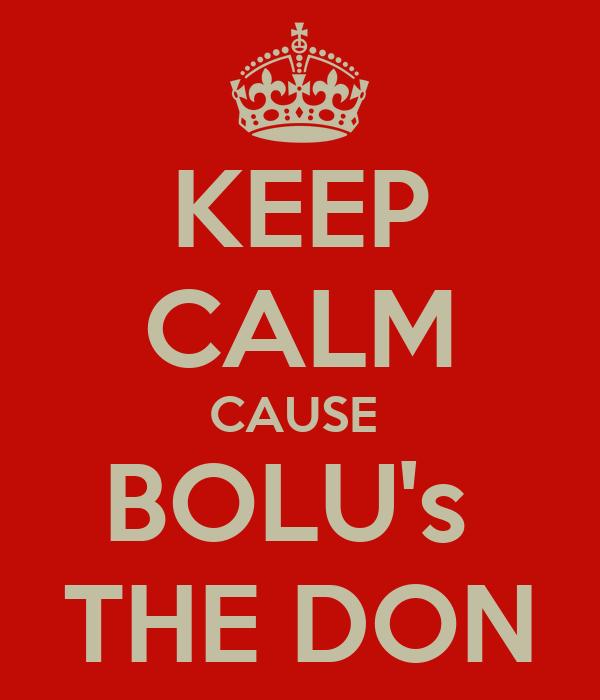 KEEP CALM CAUSE  BOLU's  THE DON