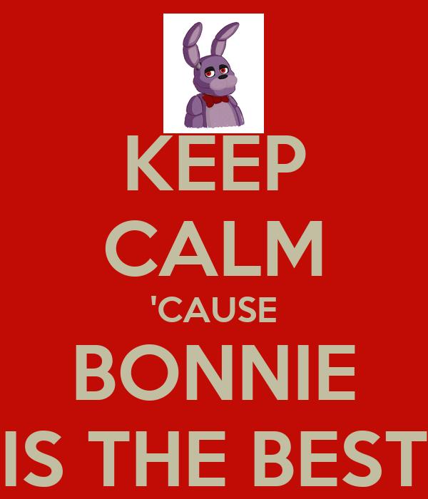 KEEP CALM 'CAUSE BONNIE IS THE BEST