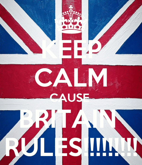 KEEP CALM CAUSE  BRITAIN  RULES!!!!!!!!!