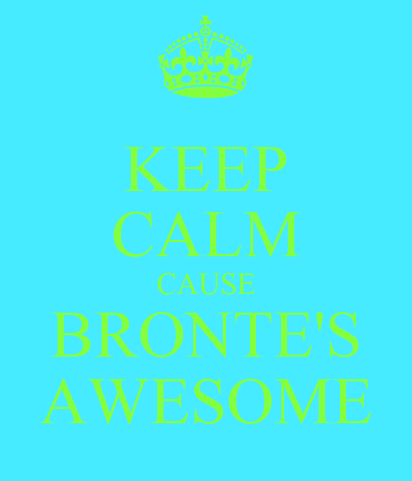KEEP CALM CAUSE BRONTE'S AWESOME