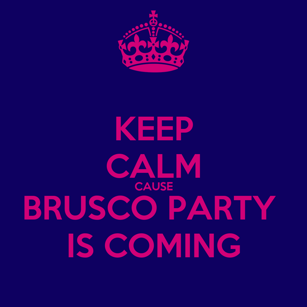 KEEP CALM CAUSE BRUSCO PARTY  IS COMING