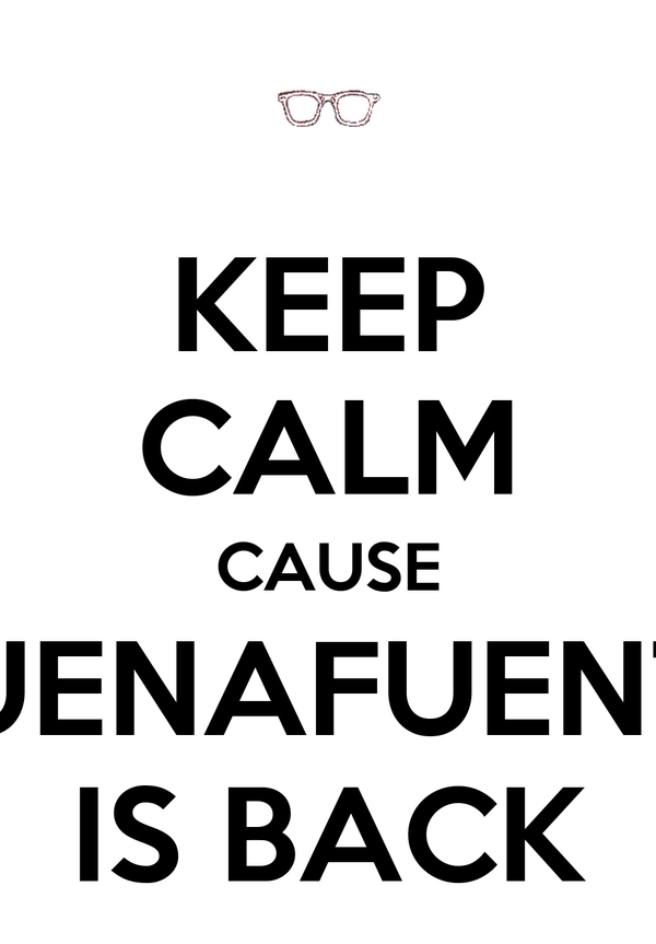 KEEP CALM CAUSE BUENAFUENTE IS BACK