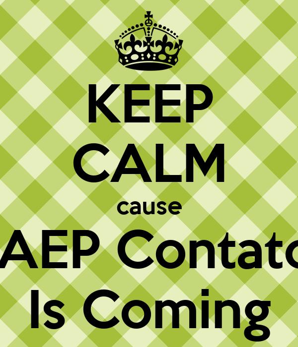 KEEP CALM cause CAEP Contatos Is Coming