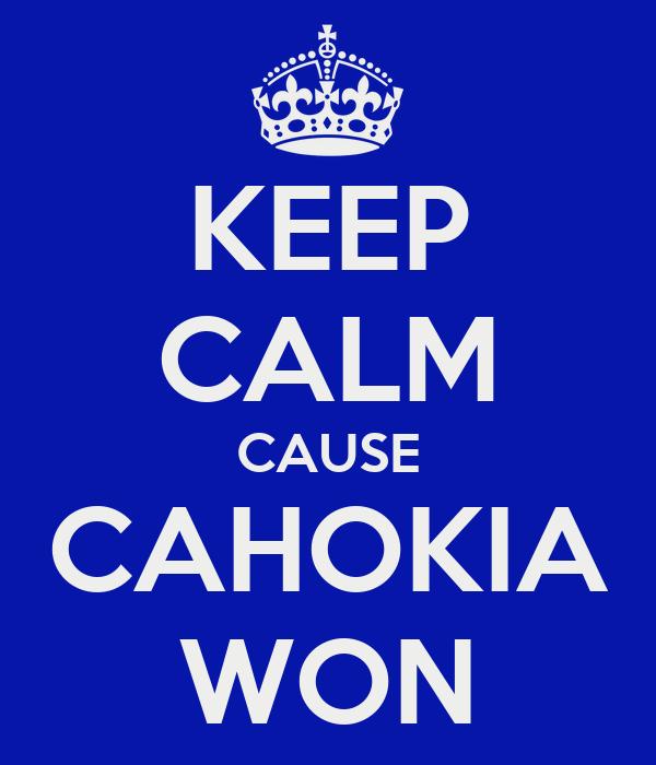 KEEP CALM CAUSE CAHOKIA WON