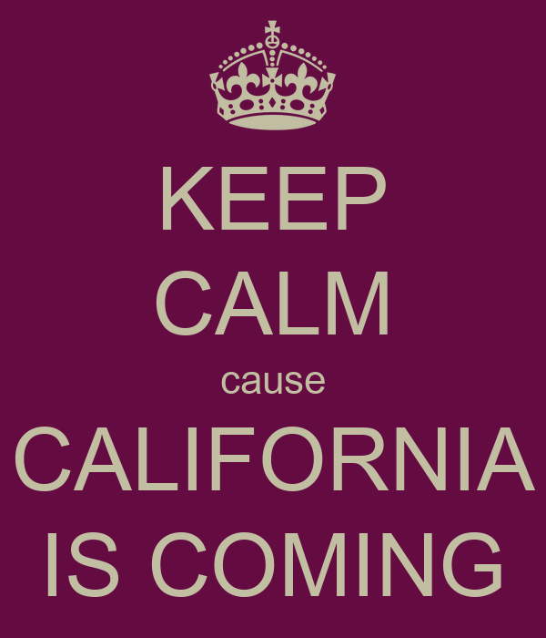 KEEP CALM cause CALIFORNIA IS COMING