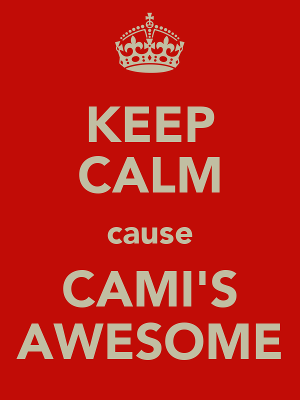 KEEP CALM cause CAMI'S AWESOME