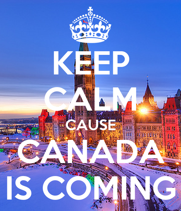 KEEP CALM CAUSE CANADA IS COMING